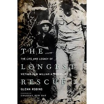 The Longest Rescue The Life and Legacy of Vietnam POW William A. Robinson by Robins & Glenn
