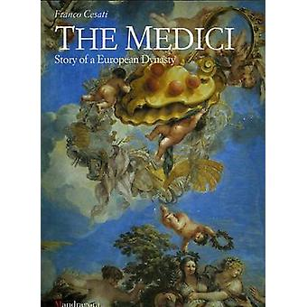The Medici  Story of a European Dynasty by Franco Cesati