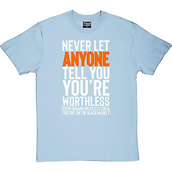 Never Let Anyone Tell You You're Worthless.... Hellblaue Männer's T-Shirt