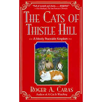 The Cats of Thistle Hill A Mostly Peaceable Kingdom by Caras & Roger A.
