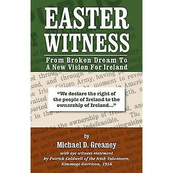 Easter Witness From Broken Dream to a New Vision for Ireland by Greaney & Michael D