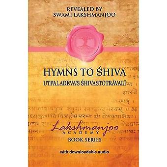 Hymns to Shiva Songs of Devotion in Kashmir Shaivism Utpaladevas hivastotrval by Hughes & John
