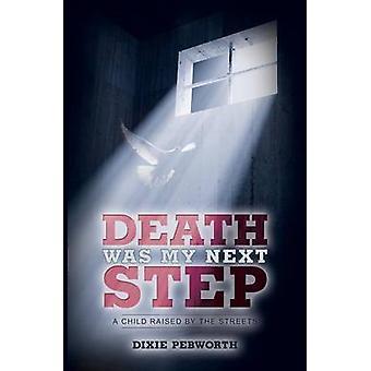 Death Was My Next Step by Pebworth & Dixie
