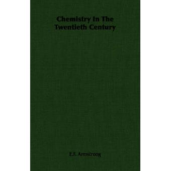 Chemistry In The Twentieth Century by Armstrong & E.F.