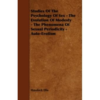 Studies of the Psychology of Sex  The Evolution of Modesty  The Phenomena of Sexual Periodicity  AutoErotism by Ellis & Havelock