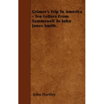 Grimess Trip To America  Ten Letters From Sammywell To John Jones Smith. by Hartley & John
