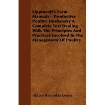 Lippincotts Farm Manuals  Productive Poultry Husbandry A Complete Text Dealing With The Principles And Practices Involved In The Management Of Poultry by Lewis & Harry Reynolds