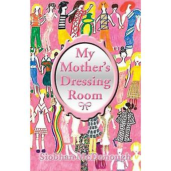 My Mothers Dressing Room by McDonough & Siobhan