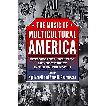 Music of Multicultural America Performance Identity and Community in the United States by Lornell & Kip