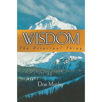 Wisdom The Principal Thing by Manley & Don