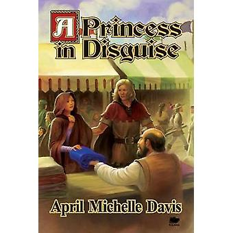 A Princess in Disguise by Davis & April Michelle