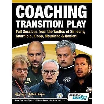 Coaching Transition Play  Full Sessions from the Tactics of Simeone Guardiola Klopp Mourinho  Ranieri by Tsokaktsidis & Michail