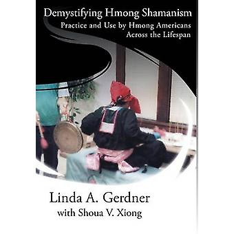 Demystifying Hmong Shamanism Practice and Use by Gerdner & Linda A