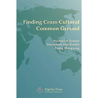 Finding CrossCultural Common Ground by Prosser & Michael H.