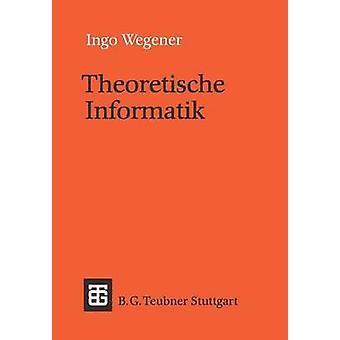 Theoretische Informatik  Eine algorithmenorientierte Einfhrung by Wegener & Ingo