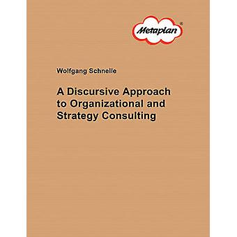 A Discursive Approach to Organizational and Strategy Consulting by Schnelle & Wolfgang