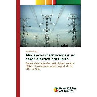 Mudanas institucionais no setor eltrico brasileiro by Moriggi Bruno