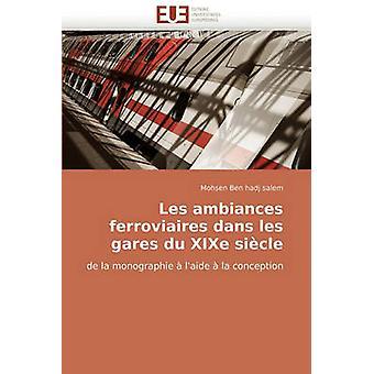 Les Ambiances Ferroviaires Dans Les Gares Du Xixe Siecle by Ben Hadj Salem & Mohsen