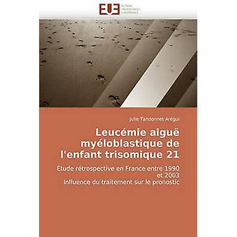 Leucemie Aigue Myeloblastique de LEnfant Trisomique 21 by Tandonnet Argui & Julie