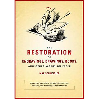 The Restoration of Engravings Drawings Books and Other Works on Paper by Max Schweidler & Translated by Roy Perkinson
