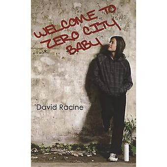 Welcome to Zero City Baby by David Racine - 9780802313515 Book