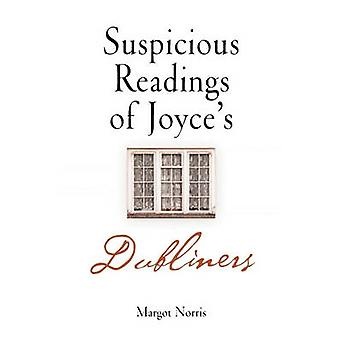 "Suspicious Readings of Joyce's ""Dubliners"" by Margot Norris"