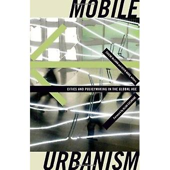 Mobile Urbanism - Cities and Policymaking in the Global Age by Eugene