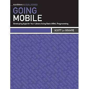 Going Mobile - Developing Apps for Your Library Using Basic HTML Progr