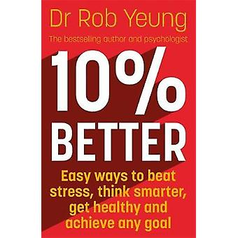 10% Better - Easy ways to beat stress - think smarter - get healthy an