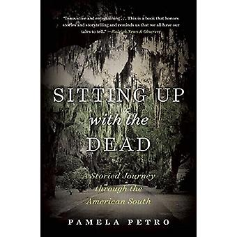 Sitting Up with the Dead - A Storied Journey Through the American Sout