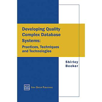 Developing Quality Complex Database Systems - Practices - Techniques a