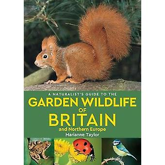 A Naturalist's Guide to the Garden Wildlife of Britain and Northern E