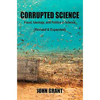 Corrupted Science - Fraud - Ideology and Politics in Science (Revised