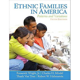Ethnic Families in America  Patterns and Variations by Roosevelt Wright & Charles H Mindel & Thanh Van Tran & Robert W Habenstein