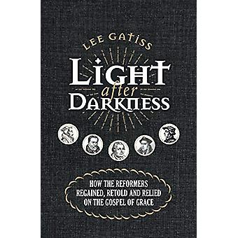 Light after Darkness - How the Reformers regained - retold and relied