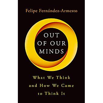 Out of Our Minds - What We Think and How We Came to Think It par Felipe