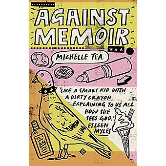 Against Memoir by Michelle Tea - 9781911508625 Book