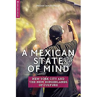 A Mexican State of Mind - New York City and the New Borderlands of Cul