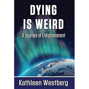 Dying Is Weird - A Journey of Enlightenment by Kathleen Westberg - 97