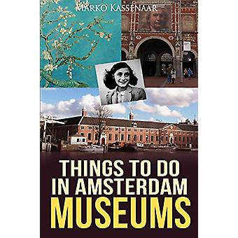 Things to Do in Amsterdam - Museums by Marko Kassenaar - 9789492371768