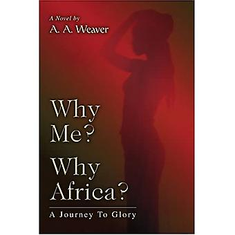 Why Me? Why Africa?: A Journey to Glory