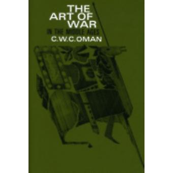The Art of War in the Middle Ages by C. W. C. Oman