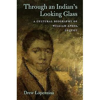 Through an Indians Looking Glass by Drew Lopenzina
