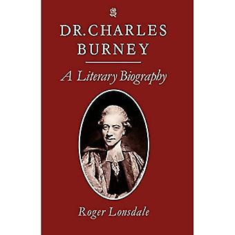 Dr. Charles Burney: A Literary Biography