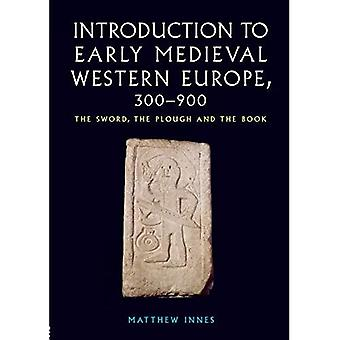 An Introduction to Early Medieval Western Europe, 300-900: The Sword, the Plough and the Book