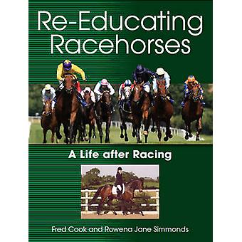 Re-Educating Racehorses - A Life After Racing by Fred Cook - Rowena Ja