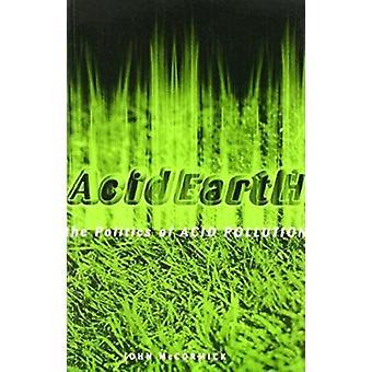 Acid Earth - Politics of Acid Pollution (3rd Revised edition) by John