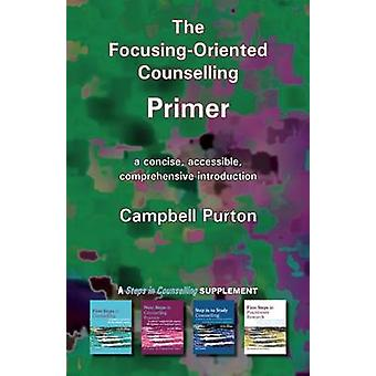 The Focusing-Oriented Counselling Primer - A Concise - Accessible - Co