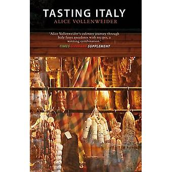 Tasting Italy - A Culinary Journey by Alice Vollenweider - 97819065989