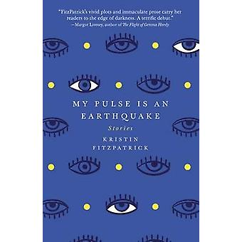 My Pulse is an Earthquake by Kristin FitzPatrick - 9781940425726 Book